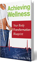 Achieving Wellness - Your Body Transformation Blueprint by Greg Justice, MA